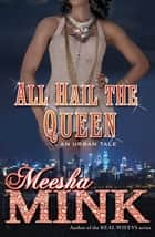 All Hail the Queen - An Urban Tale ebook by Meesha Mink