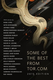 Some of the Best from Tor.com: 2015 - A Tor.Com Original ebook by Nino Cipri, Seth Dickinson, Jeffrey Ford,...