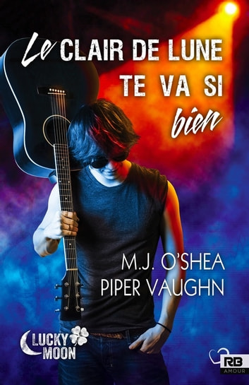 Le clair de lune te va si bien - Lucky Moon, T1 ebook by M.J. O'Shea,Piper Vaughn