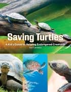 Saving Turtles - A Kids' Guide to Helping Endangered Creatures ebook by Sue Carstairs