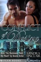 "Conflict of Desire (with ""The Matchmaker Meets Her Match"") - A Sensual Bundle of 2 Sexy Erotic Romance Novelettes featuring BWWM & Billionaires from Steam Books ebook by Sandra Sinclair, Annette Archer, Steam Books"