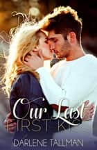 Our Last First Kiss ebook by Darlene Tallman