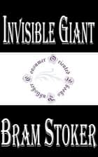 Invisible Giant ebook by Bram Stoker