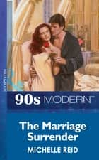 The Marriage Surrender (Mills & Boon Vintage 90s Modern) ebook by Michelle Reid