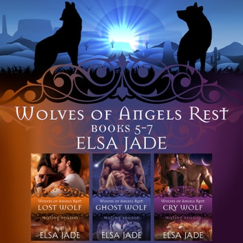 Wolves of Angels Rest: Books 5-7 - A Box Set Collection ebook by Elsa Jade