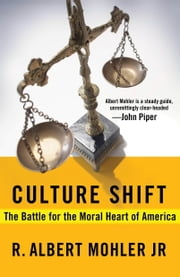Culture Shift - The Battle for the Moral Heart of America ebook by Dr. R. Albert Mohler