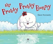 Pretty, Pretty Bunny ebook by Dave Horowitz,Dave Horowitz