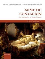 Mimetic Contagion - Art and Artifice in Terence's Eunuch ebook by The late Robert Germany