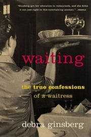 Waiting - The True Confessions of a Waitress ebook by Debra Ginsberg