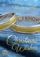 Christmas Wishes - Gay Romance eBook by M.S. Kelts