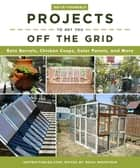Do-It-Yourself Projects to Get You Off the Grid - Rain Barrels, Chicken Coops, Solar Panels, and More eBook by Noah Weinstein