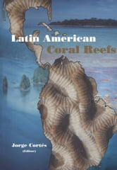 Latin American Coral Reefs ebook by Cortés, J.