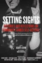 Setting Sights - Histories and Reflections on Community Armed Self-Defense ebook by scott crow, Ward Churchill