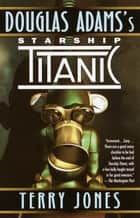 Douglas Adams's Starship Titanic - A Novel ebook by Terry Jones