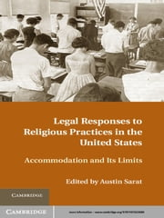 Legal Responses to Religious Practices in the United States - Accomodation and its Limits ebook by Austin Sarat