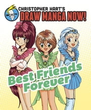 Best Friends Forever: Christopher Hart's Draw Manga Now! ebook by Christopher Hart