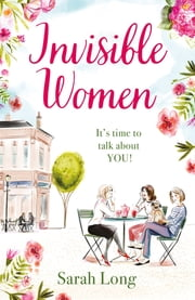 Invisible Women - A hilarious, feel-good novel of love, motherhood and friendship ebook by Sarah Long