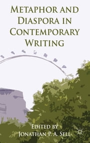 Metaphor and Diaspora in Contemporary Writing ebook by Jonathan P.A. Sell
