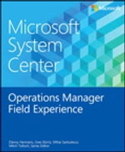 Microsoft System Center Operations Manager Field Experience ebook by Danny Hermans, Mihai Sarbulescu, Mitch Tulloch,...