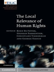 The Local Relevance of Human Rights ebook by Koen De Feyter,Stephan Parmentier,Christiane Timmerman,George Ulrich