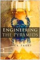 Engineering the Pyramids ebook by Dick Parry