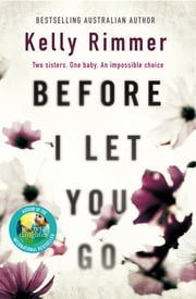 Before I Let You Go - A gripping novel about the unbreakable bond between sisters ebook by Kelly Rimmer