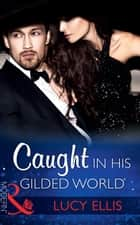 Caught In His Gilded World (Mills & Boon Modern) ebook by Lucy Ellis
