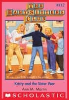The Baby-Sitters Club #112: Kristy And The Sister War ebook by Ann M. Martin