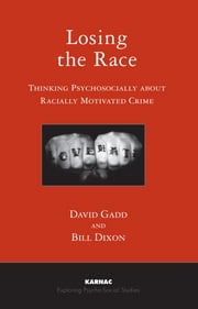 Losing the Race - Thinking Psychosocially about Racially Motivated Crime ebook by Bill Dixon,David Gadd
