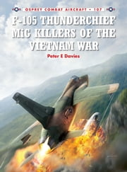 F-105 Thunderchief MiG Killers of the Vietnam War ebook by Peter E. Davies,Jim Laurier
