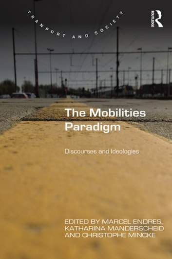 The Mobilities Paradigm - Discourses and Ideologies ebook by