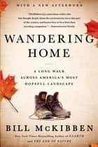 Wandering Home: A Long Walk Across America's Most Hopeful Landscape ebook by Bill McKibben