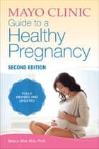 Mayo Clinic Guide to a Healthy Pregnancy ebook by Myra J. Wick, MD, PhD