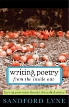 Writing Poetry from the Inside Out ebook by Sandford Lyne