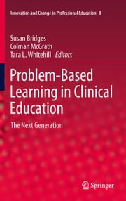 Problem-Based Learning in Clinical Education - The Next Generation ebook by Susan Bridges,Colman McGrath,Tara L. Whitehill