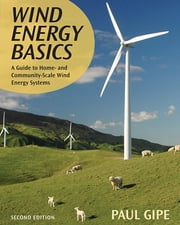 Wind Energy Basics - A Guide to Home and Community-Scale Wind-Energy Systems, 2nd Edition ebook by Paul Gipe