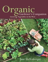 Organic Gardener's Companion - Growing Vegetables in the West ebook by Jane Shellenberger