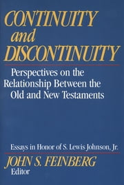 Continuity and Discontinuity (Essays in Honor of S. Lewis Johnson, Jr.) - Perspectives on the Relationship Between the Old and New Testaments ebook by John S. Feinberg,John S. Feinberg,Rodney Petersen,Willem A. VanGemeren,John S. Feinberg,O. Palmer Robertson,Paul D. Feinberg,Fred H. Klooster,Alan P. Ross,Knox Chamblin,Douglas J. Moo,Marten H. Woudstra,Robert L. Saucy,Bruce K. Waltke,Walter C. Kaiser Jr.,John S. Feinberg,John A. Sproule,Sam Storms
