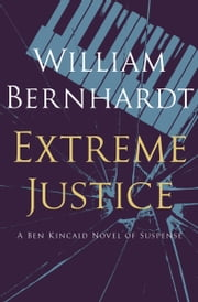 Extreme Justice ebook by William Bernhardt
