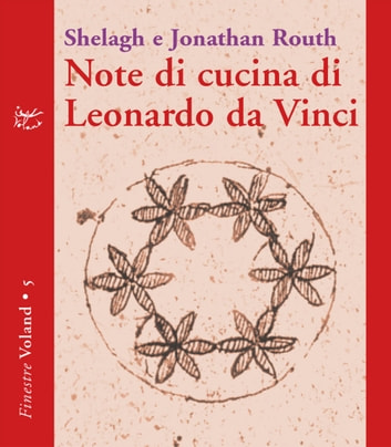 Note di cucina di Leonardo da Vinci ebook by Jonathan Routh,Shelagh Routh