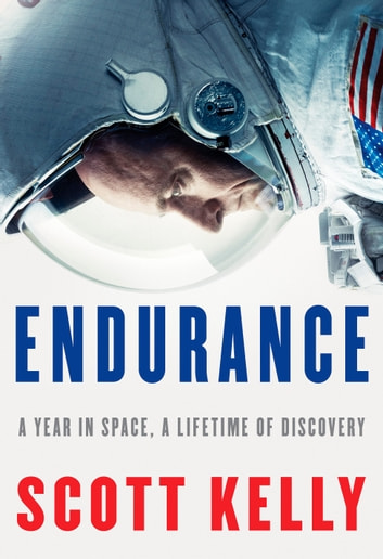 Endurance - A Year in Space, a Lifetime of Discovery ebook by Scott Kelly