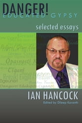 Danger! Educated Gypsy - Selected Essays ebook by Ian Hancock