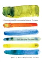 Constitutional Dynamics in Federal Systems - Sub-national Perspectives ebook by Michael Burgess, G. Alan Tarr