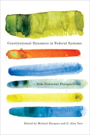 Constitutional Dynamics in Federal Systems - Sub-national Perspectives ebook by Michael Burgess,G. Alan Tarr