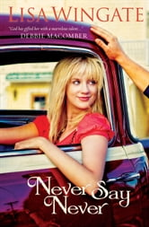 Never Say Never (Welcome to Daily, Texas Book #3) ebook by Lisa Wingate