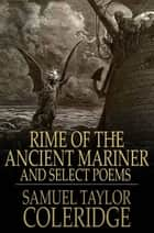 Rime of the Ancient Mariner - And Select Poems ebook by Samuel Taylor Coleridge, Frederick H. Sykes