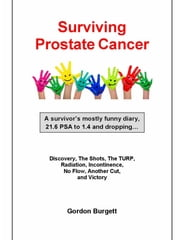 Surviving Prostate Cancer: A survivor's mostly funny diary ebook by Gordon Burgett