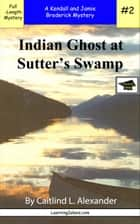 Indian Ghost at Sutters Swamp: A Full Length Brodericks Mystery, Educational Version ebook by Caitlind L. Alexander