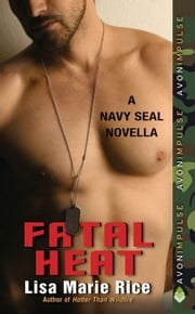 Fatal Heat - A Navy SEAL Novella ebook by Lisa Marie Rice