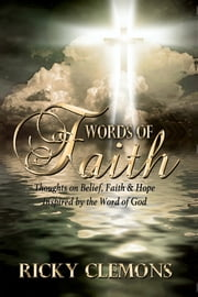Words of Faith: Thoughts on Belief, Faith & Hope Inspired by the Word of God ebook by Ricky Clemons